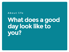 Question_1_what_does_a_good_day_look_to_you